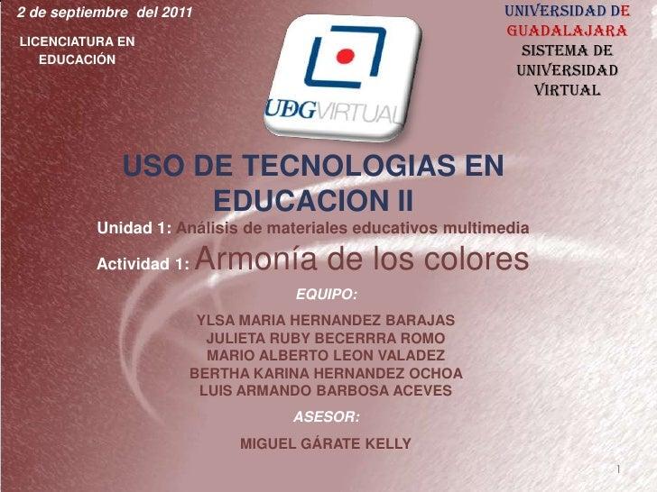 UNIVERSIDAD DEGUADALAJARA<br />SISTEMA DE UNIVERSIDAD VIRTUAL<br />2 de septiembre  del 2011<br />LICENCIATURA EN EDUCACIÓ...