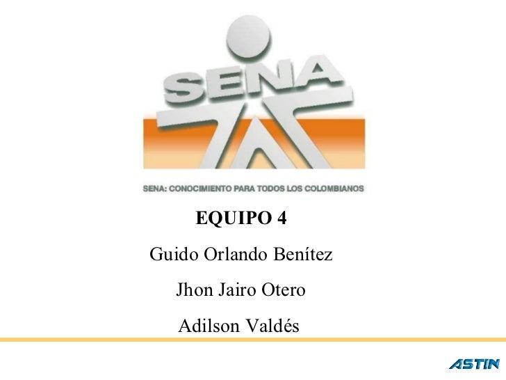 EQUIPO 4 Guido Orlando Benítez Jhon Jairo Otero Adilson Valdés