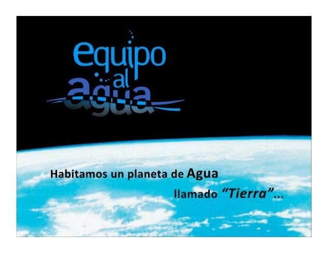 Habitamos  un  planeta  de  agua  llamado  1erra  …