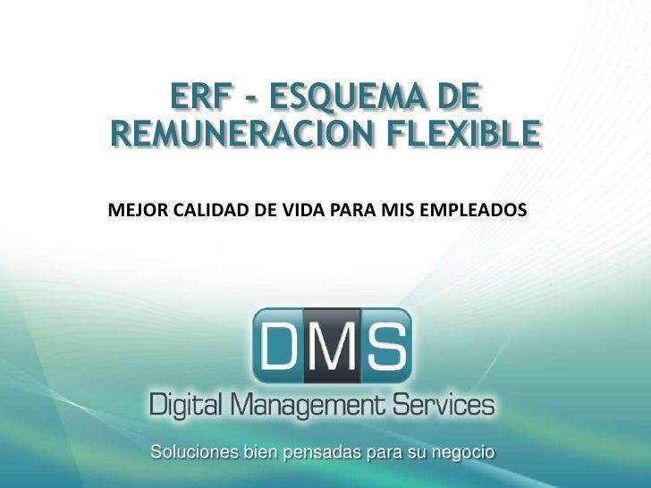 ERF - ESQUEMA DE REMUNERACION FLEXIBLE <br />MEJOR CALIDAD DE VIDA PARA MIS EMPLEADOS<br />Soluciones bien pensadas para s...