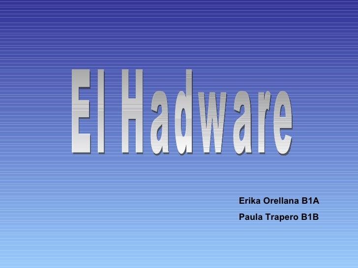 Erika Orellana B1A Paula Trapero B1B El Hadware