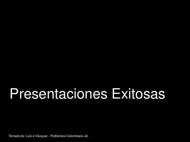 Presentaciones ExitosasTomado de: Luis e Vázquez - Politécnico Colombiano Jic