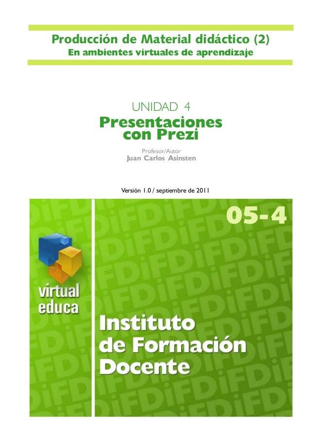Profesor/Autor Juan Carlos Asinsten UNIDAD 4 Presentaciones con Prezi Versión 1.0 / septiembre de 2011 05-4 Producción de ...