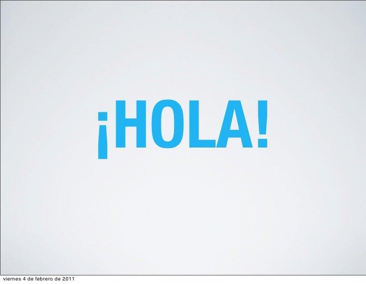¡HOLA!viernes 4 de febrero de 2011
