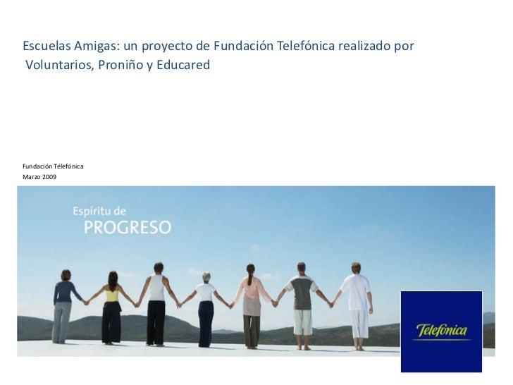 Escuelas Amigas: un proyecto de Fundación Telefónica realizado porVoluntarios, Proniño y EducaredFundación TélefónicaMarzo...