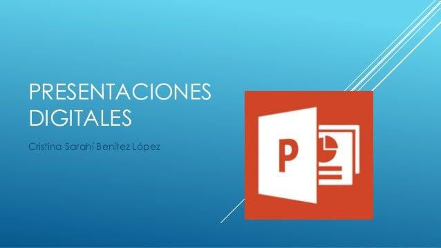 PRESENTACIONES  DIGITALES  Cristina Sarahí Benítez López