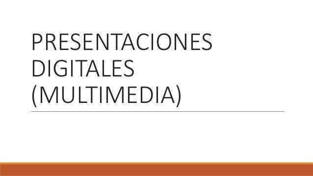 PRESENTACIONES  DIGITALES  (MULTIMEDIA)