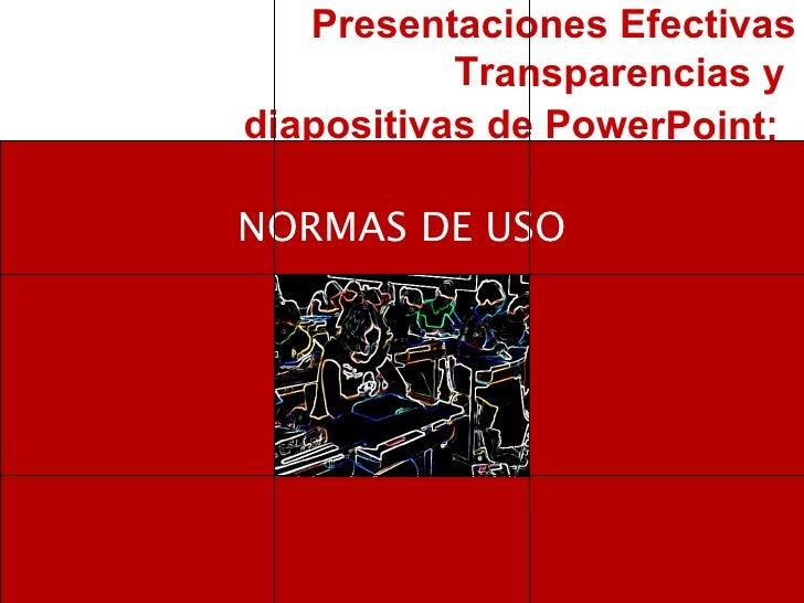 Presentaciones Efectivas Transparencias y  diapositivas de PowerPoint :   NORMAS DE USO