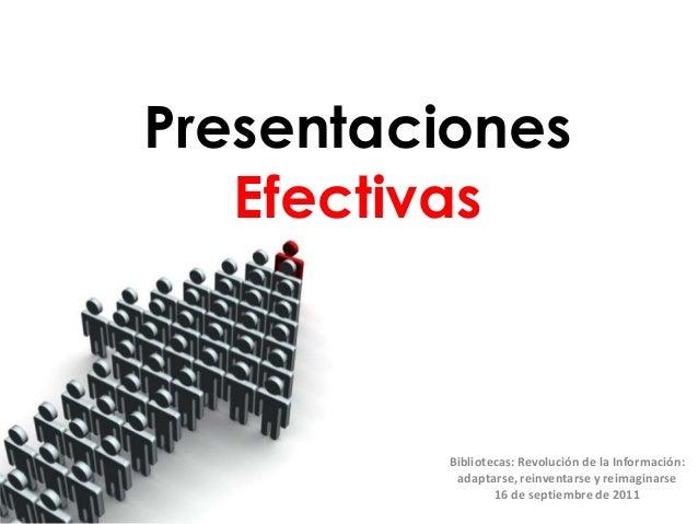 Presentaciones Efectivas Bibliotecas: Revolución de la Información: adaptarse, reinventarse y reimaginarse 16 de septiembr...