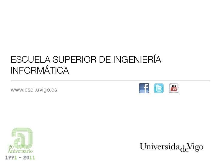ESCUELA SUPERIOR DE INGENIERÍAINFORMÁTICAwww.esei.uvigo.es