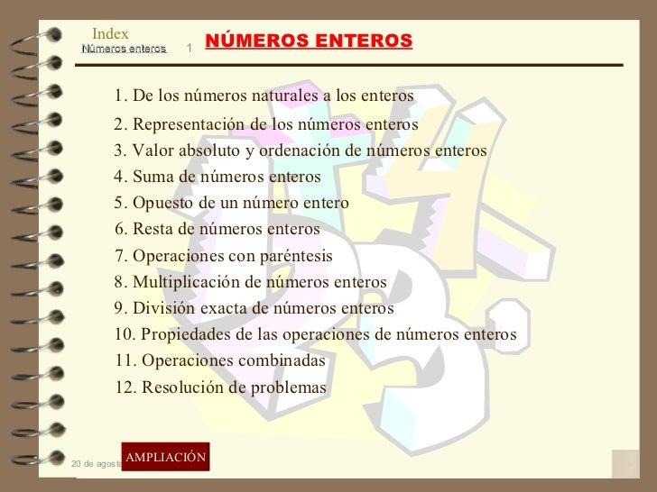 NÚMEROS ENTEROS 1. De los números naturales a los enteros 2. Representación de los números enteros 3. Valor absoluto y ord...