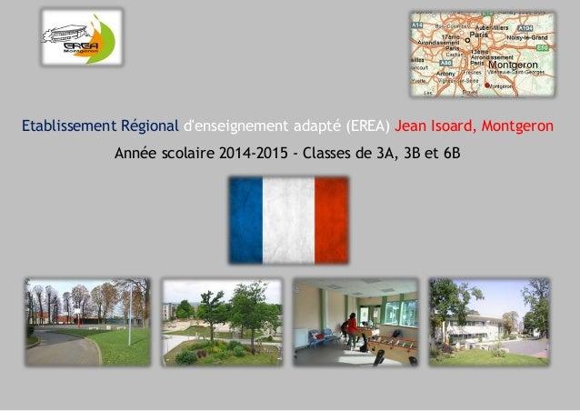 Etablissement Régional d'enseignement adapté (EREA) Jean Isoard, Montgeron Année scolaire 2014-2015 - Classes de 3A, 3B et...