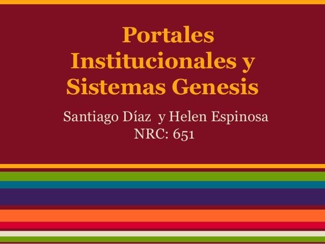 Portales Institucionales y Sistemas Genesis Santiago Díaz y Helen Espinosa NRC: 651