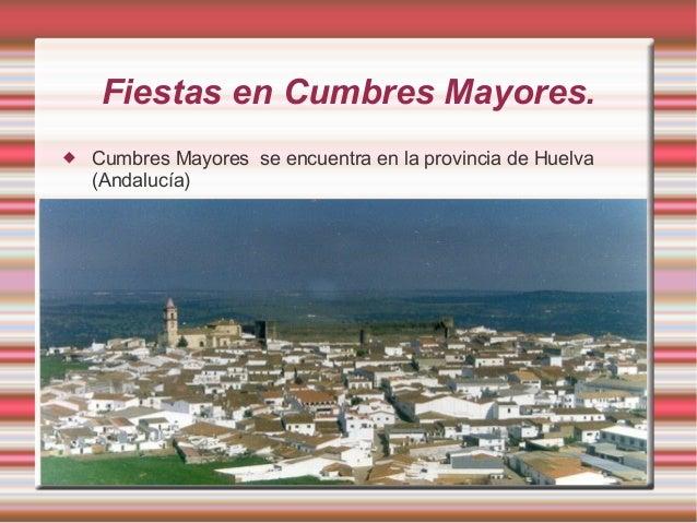 Fiestas en Cumbres Mayores.   Cumbres Mayores se encuentra en la provincia de Huelva (Andalucía)