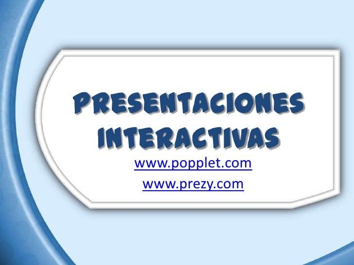 Presentaciones Interactivas   www.popplet.com    www.prezy.com