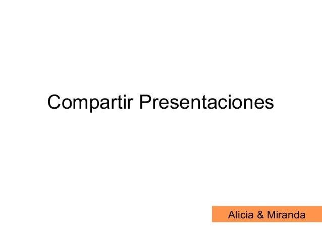 Compartir Presentaciones Alicia & Miranda