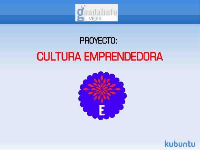 PROYECTO:CULTURA EMPRENDEDORA