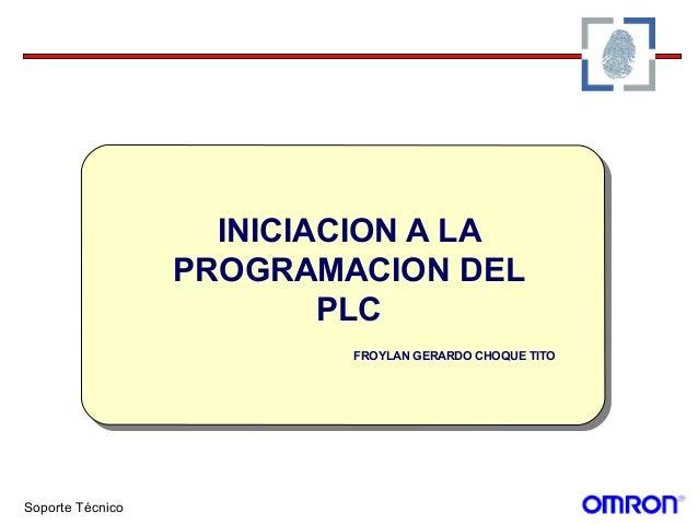 Soporte Técnico INICIACION A LA PROGRAMACION DEL PLC FROYLAN GERARDO CHOQUE TITO