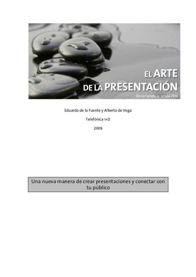 Eduardo de la Fuente y Alberto de Vega Telefónica I+D 2009 Una nueva manera de crear presentaciones y conectar con tu públ...