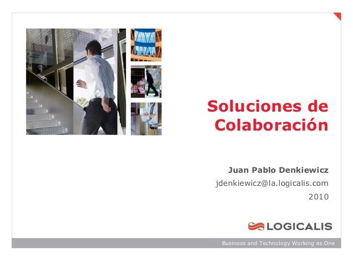 Soluciones de Colaboración   Juan Pablo Denkiewiczjdenkiewicz@la.logicalis.com                              2010 Business ...