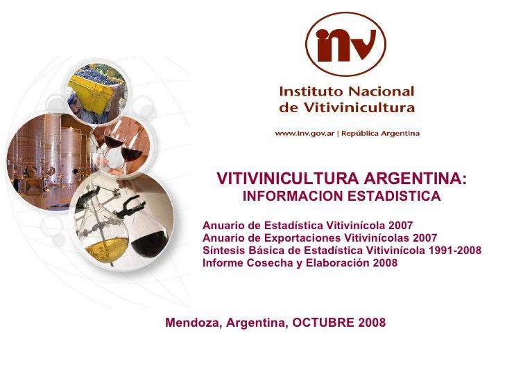 <ul><li>VITIVINICULTURA ARGENTINA:  INFORMACION ESTADISTICA </li></ul><ul><li>Anuario de Estadística Vitivinícola 2007 </l...