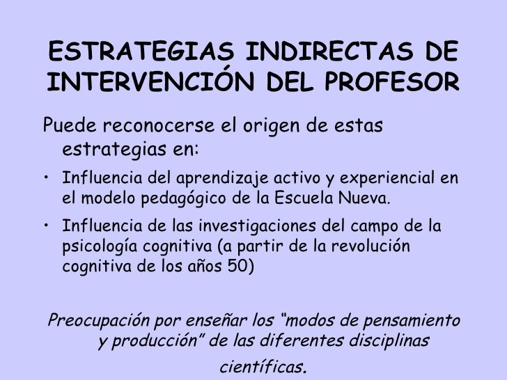 ESTRATEGIAS INDIRECTAS DE INTERVENCIÓN DEL PROFESOR <ul><li>Puede reconocerse el origen de estas estrategias en: </li></ul...
