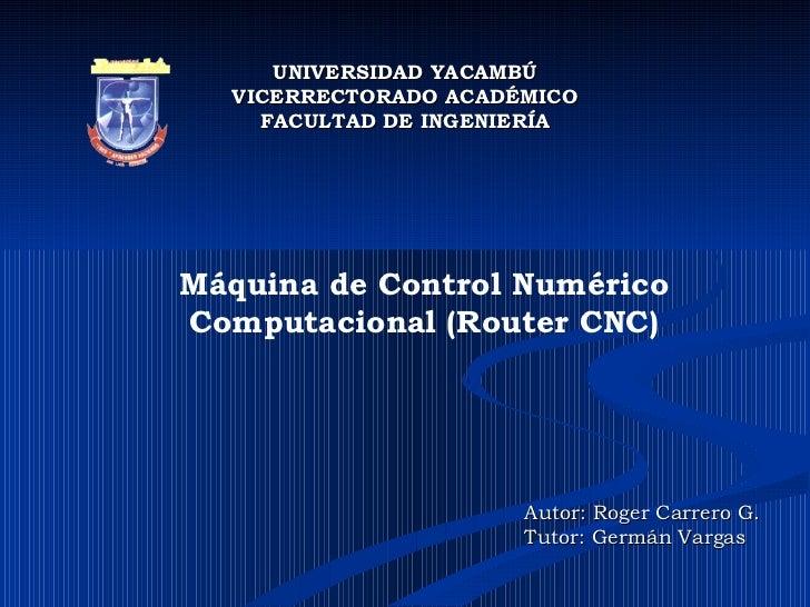 UNIVERSIDAD YACAMBÚ VICERRECTORADO ACADÉMICO FACULTAD DE INGENIERÍA Máquina de Control Numérico Computacional (Router CNC)...