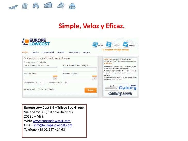 Simple, Veloz y Eficaz.     Europe Low Cost Srl – Triboo Spa Group Viale Sarca 336, Edificio Dieciseis 20126 – Milán Web: ...