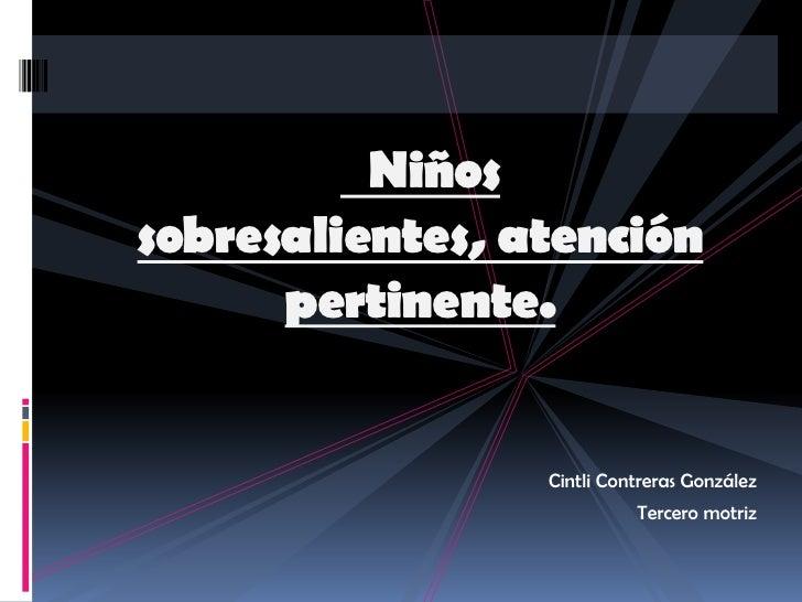 Niños sobresalientes, atención       pertinente.                    Cintli Contreras González                            T...