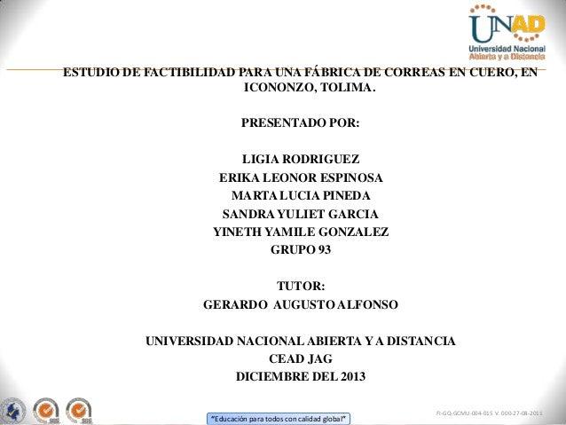 ESTUDIO DE FACTIBILIDAD PARA UNA FÁBRICA DE CORREAS EN CUERO, EN ICONONZO, TOLIMA. PRESENTADO POR:  LIGIA RODRIGUEZ ERIKA ...