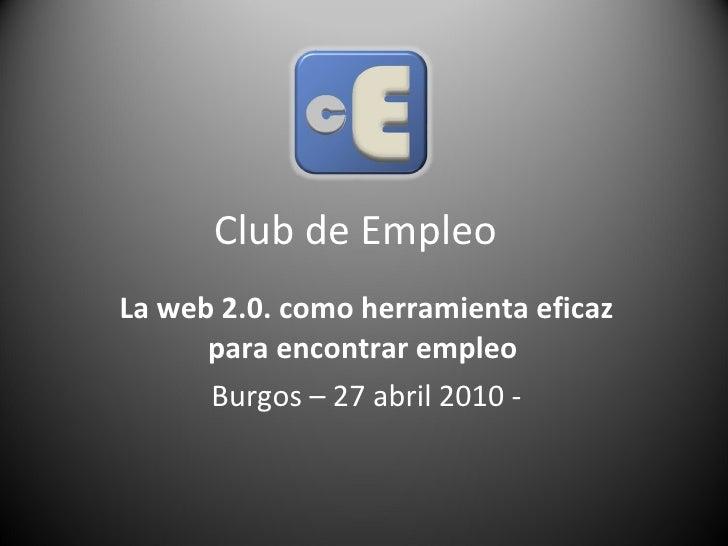 Club de Empleo  La web 2.0. como herramienta eficaz para encontrar empleo   Burgos – 27 abril 2010 -