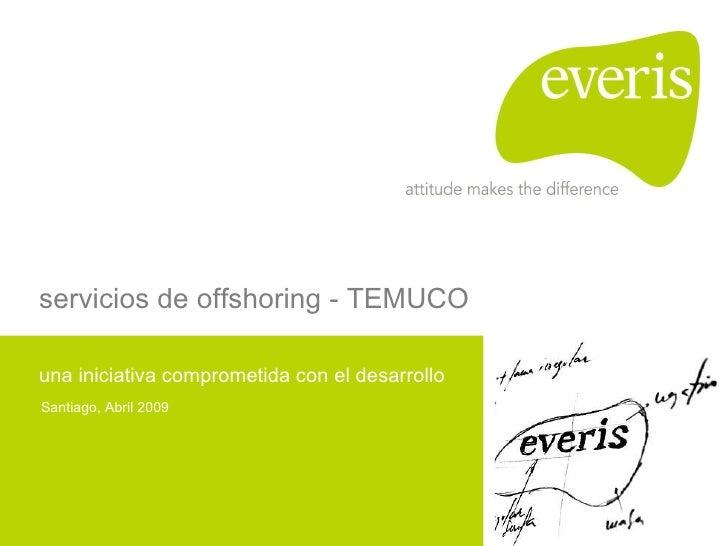 servicios de offshoring - TEMUCO una iniciativa comprometida con el desarrollo Santiago, Abril 2009