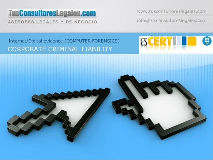 www.tusconsultoreslegales.com [email_address] Internet/Digital evidence (COMPUTER FORENSICS) CORPORATE CRIMINAL LIABILITY