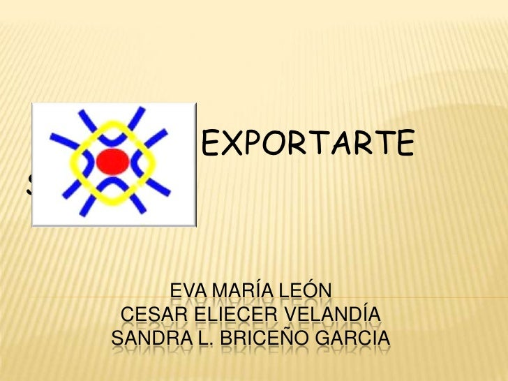 EXPORTARTE S.A.S<br />Eva María LeónCESAR Eliecer VelandíaSandra l. BRICEÑO GARCIA<br />
