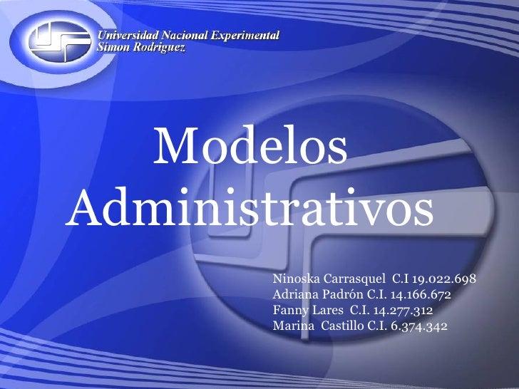 Modelos   Administrativos Ninoska Carrasquel  C.I 19.022.698 Adriana Padrón C.I. 14.166.672 Fanny Lares  C.I. 14.277.312 M...