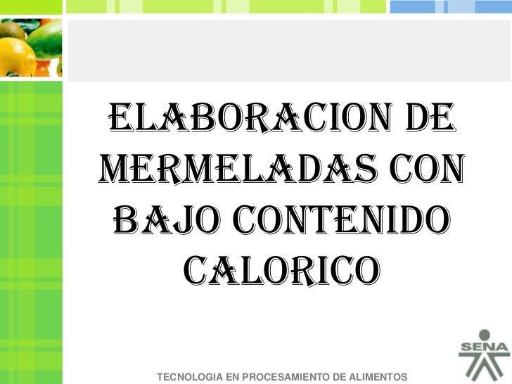 ELABORACION DE MERMELADAS CON BAJO CONTENIDO CALORICO <br />Title in here<br />