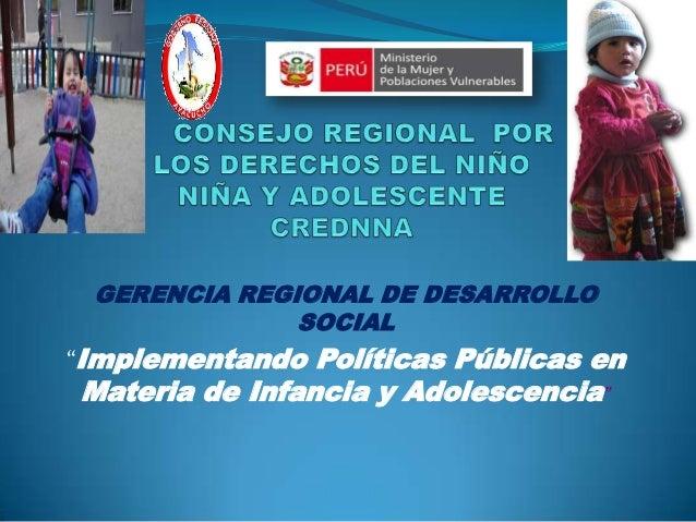 """GERENCIA REGIONAL DE DESARROLLO              SOCIAL""""Implementando Políticas Públicas enMateria de Infancia y Adolescencia"""""""