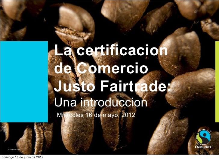 La certificacion                              de Comercio                              Justo Fairtrade:                   ...