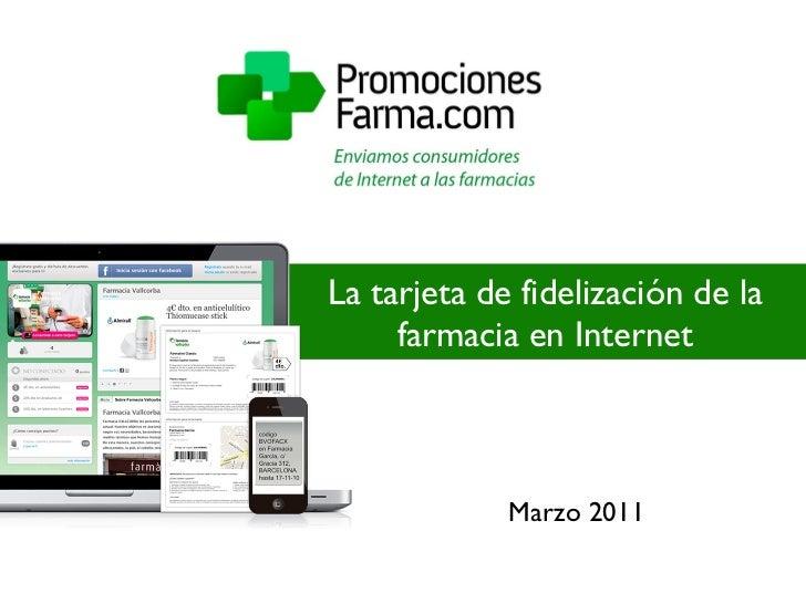 La tarjeta de fidelización de la farmacia en Internet <ul><li>Marzo 2011 </li></ul>