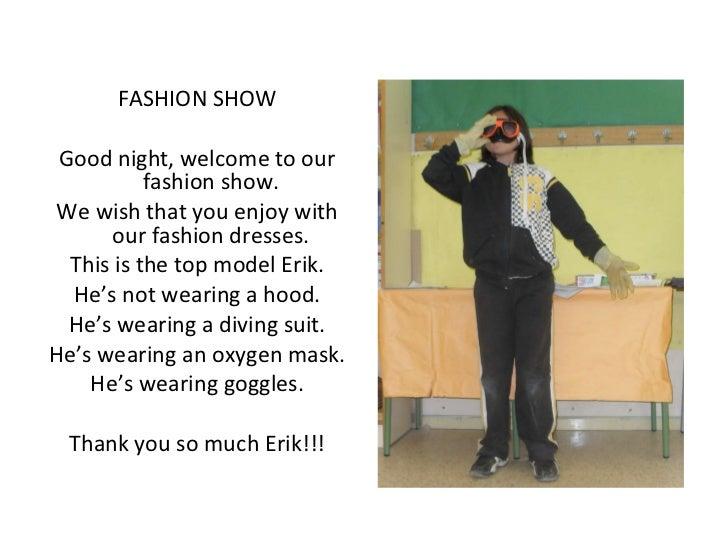 <ul><li>FASHION SHOW </li></ul><ul><li>Good night, welcome to our fashion show. </li></ul><ul><li>We wish that you enjoy w...