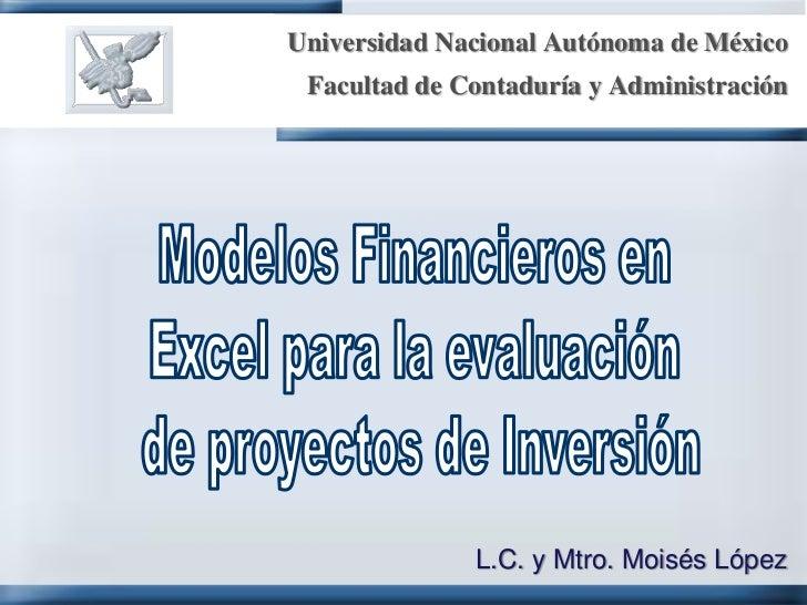 Universidad Nacional Autónoma de México<br />Facultad de Contaduría y Administración<br />Modelos Financieros en <br />Exc...