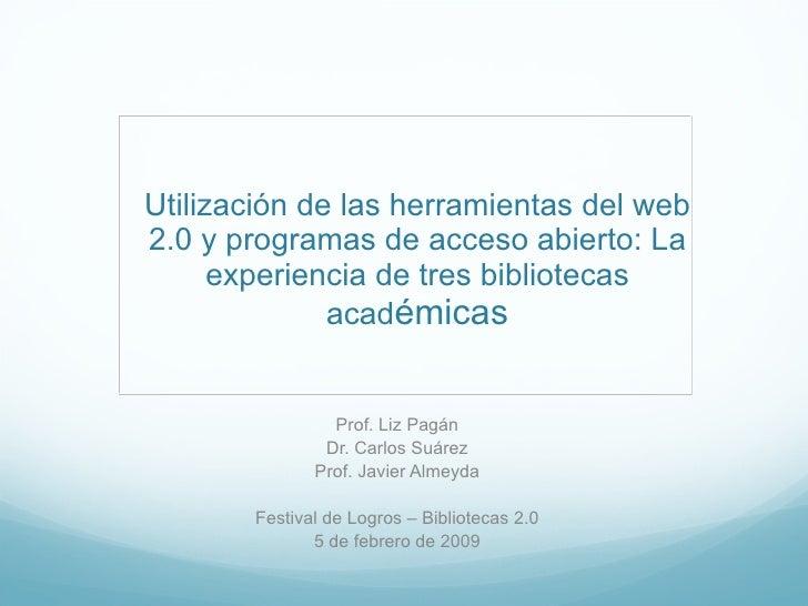 Utilización de las herramientas del web 2.0 y programas de acceso abierto: La experiencia de tres bibliotecas acad émicas ...