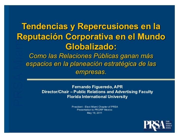 Tendencias y Repercusiones en la   Reputación Corporativa en el MundoPRSA Miami              Globalizado:              Com...