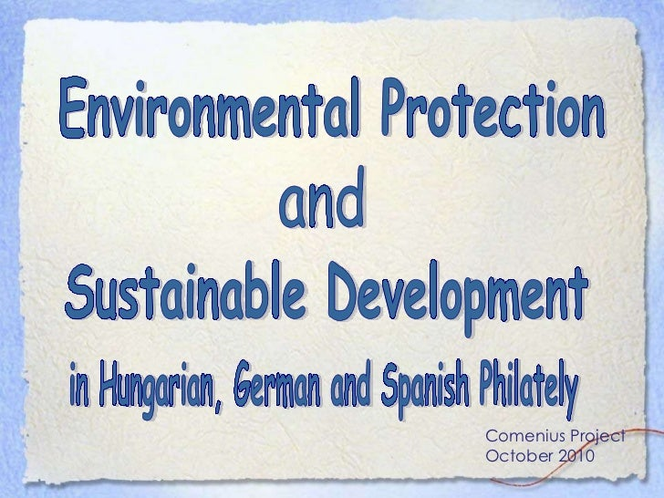 Environmental Protection  and Sustainable Development in Hungarian, German and Spanish Philately Comenius Project October ...