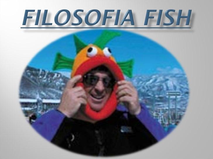 En qué consiste la Filosofía Fish?   Esta filosofía propone hacer lo mejor de nuestras        vidas, estemos en nuestra c...