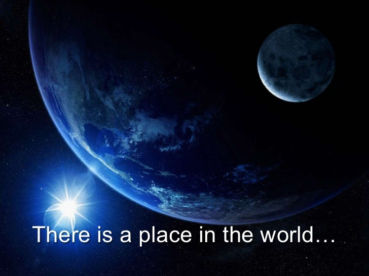 There is a place in the world…<br />