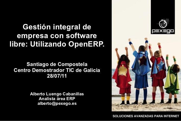 Gestión integral de   empresa con softwarelibre: Utilizando OpenERP.      Santiago de Compostela Centro Demostrador TIC de...