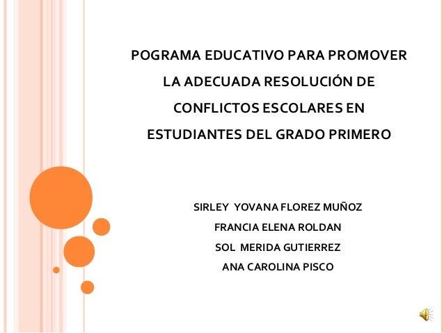 POGRAMA EDUCATIVO PARA PROMOVER   LA ADECUADA RESOLUCIÓN DE    CONFLICTOS ESCOLARES EN ESTUDIANTES DEL GRADO PRIMERO      ...