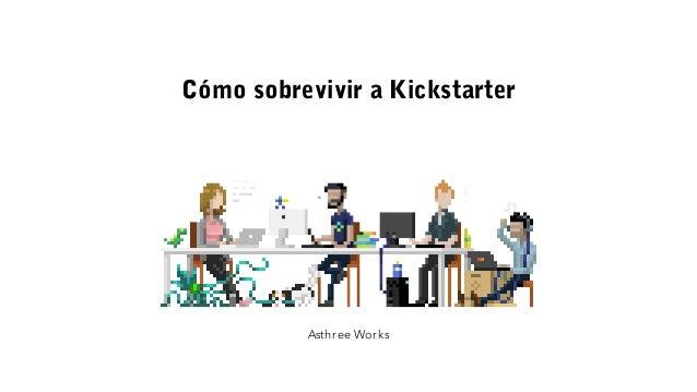 Cómo sobrevivir a Kickstarter Asthree Works