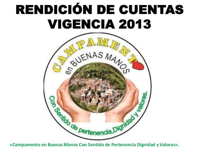 «Campamento en Buenas Manos Con Sentido de Pertenencia Dignidad y Valores». RENDICIÓN DE CUENTAS VIGENCIA 2013